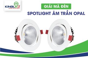 Giải mã cấu tạo và ứng dụng của đèn Spotlight âm trần Opal
