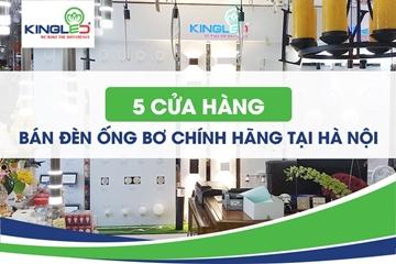 5 cửa hàng bán đèn ống bơ chính hãng tại Hà Nội