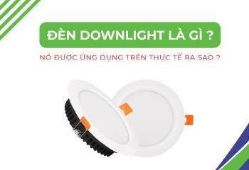 Đèn Downlight là gì? Nó được ứng dụng trên thực tế như thế nào?