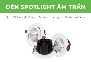 Ưu điểm của đèn spotlight âm trần và ứng dụng trong chiếu sáng