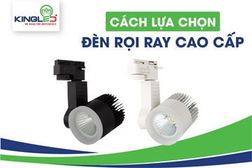 Cách lựa chọn và mua đèn rọi ray cao cấp