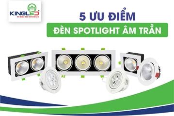5 Ưu điểm vượt trội của đèn Spotlight âm trần Kingled