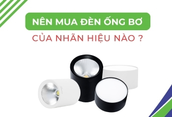 Nên mua đèn ống bơ của hãng nào?